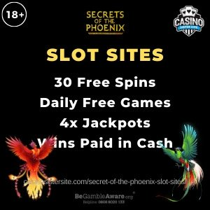 """Banner image of the Secret of the Phoenix slot sites review showing the games's logo and the text: """"Secret of the Phoenix slot sites. 30 free spins. Daily free games. 4x Jackpots. Wins paid in cash."""""""
