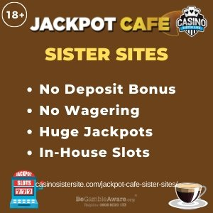"Featured image for the Jackpot Cafe sister sites article showing the brand's logo and the text: ""No Deposit Bonus. No Wagering. Huge Jackpots. In-House Slots."""