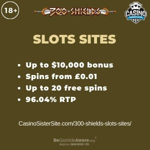 """Featured image for the 300 shields slots sites review showing the game's logo and the text: """"Up to $10,000 bonus,spins from £0.01, up to 20 free spins,96.04% RTP."""""""