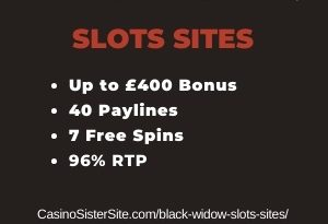 """Featured image for the black widow slots sites review showing the game's logo and the text: """"Up to £400 bonus,40 paylines7 free spins,96% RTP."""""""