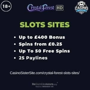 "Featured image for the crystal forest slots sites review showing the game's logo and the text: ""Up to £400 bonus,spins from £0.25,up to 50 free spins,25 paylines."""