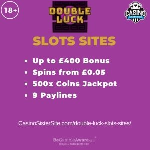 """Featured image for the double luck slots sites review showing the game's logo and the text: """"Up to £400 bonus,spins from £0.05,500x coins jackpot,9 paylines."""""""