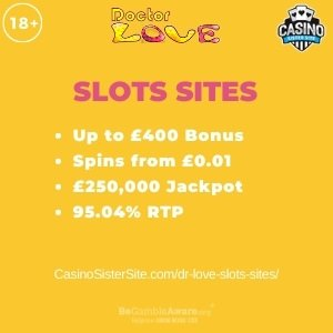 "Featured image for the dr love slots sites review showing the game's logo and the text: ""Up to £400 bonus,spins from £0.01, £250,000 jackpot,95.04% RTP."""
