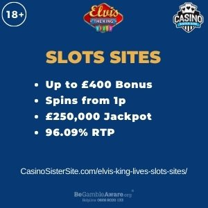 """Featured image for the elvis king lives slots sites review showing the game's logo and the text: """"Up to £400 bonus,spins from 1p,£250,000 jackpot,96.09% RTP."""""""