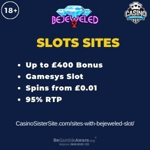 "Featured image for the sites with bejeweled slot review showing the game's logo and the text: ""Up to £400 bonus,Gamesys slot, spins from £0.01, 95% RTP."""