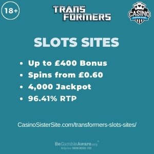 """Featured image for the transformers slots sites review showing the game's logo and the text: """"Up to £400 bonus,spins from £0.60,4,000 jackpot,96.41% RTP."""""""