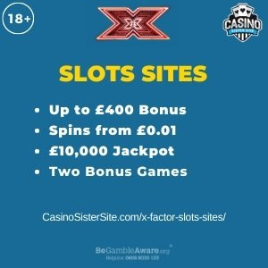 "Featured image for the x factor slots sites review showing the game's logo and the text: ""Up to £400 bonus,spins from £0.01, £10,000 jackpot,two bonus games."""