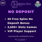 Featured image for the BetterDice Casino no deposit bonus review article showing the text: 20 free spins no deposit, 3,500+ slots games and VIP Player support