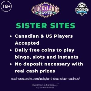 """Banner image for Luckyland Slots Sister Casinos article with text """"Canadian & US Players Accepted. Daily free coins to play bingo, slots and instants. No deposit necessary with real cash prizes."""""""