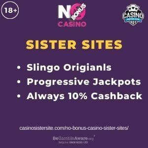 "Feature image for No Bonus Casino Sister Sites article with text ""Slingo Originals. Progressive Jackpots. Always 10% Cashback"""